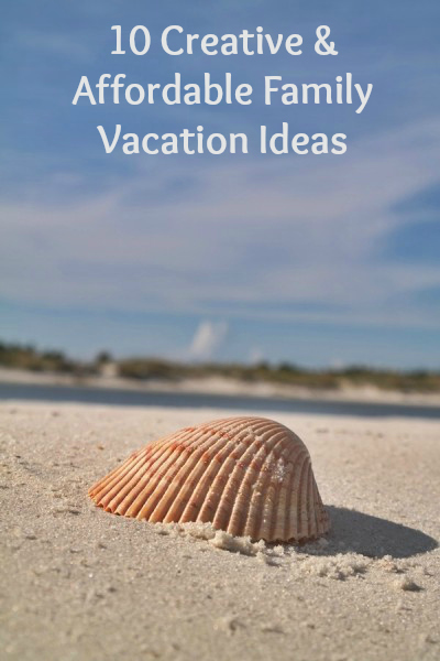 Creative & Affordable Family Vacation Ideas