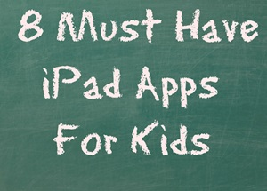 8 Must Have iPad Apps For Kids