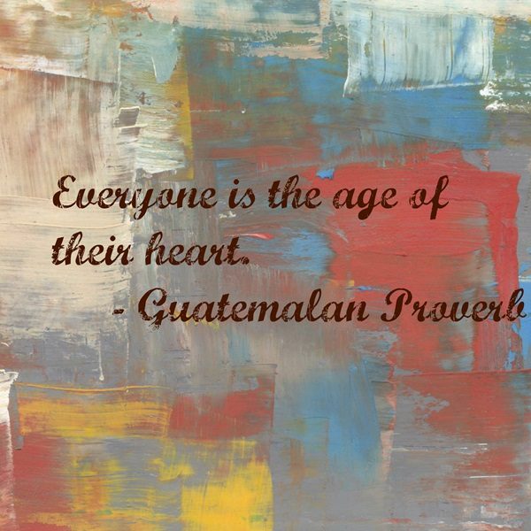 Quote - Everyone is the age of their heart