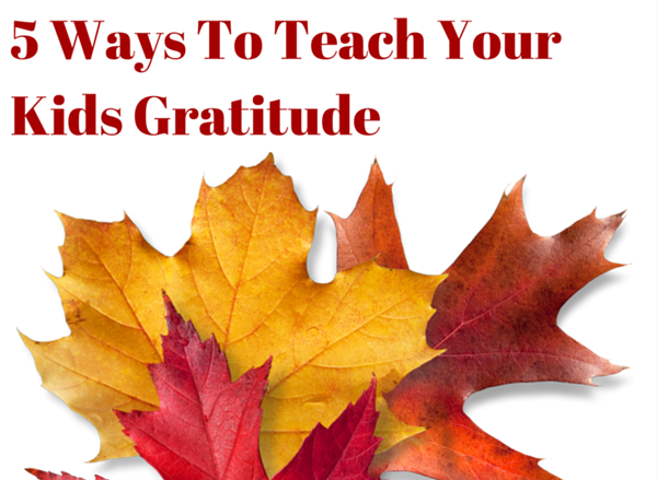 5 Ways To Teach Your Kids Gratitude
