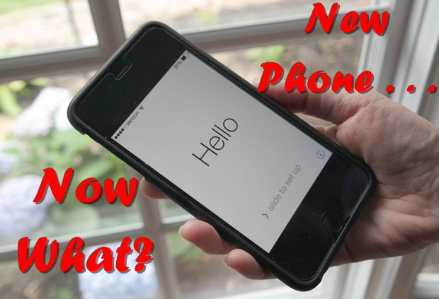 You Have Your New Phone . . . Now What?