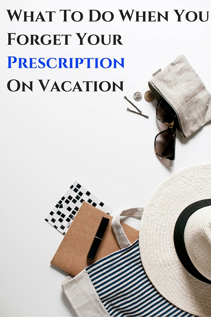 What To Do When You Forget Your Prescription On Vacation