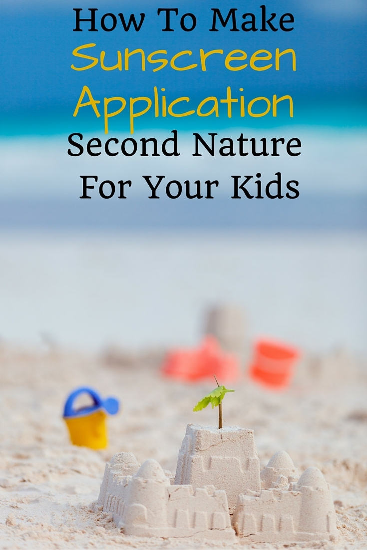 How To Make Sunscreen Application Second Nature For Your Kids
