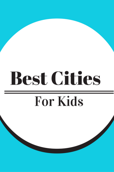 Take A Look: Best Cities For Kids