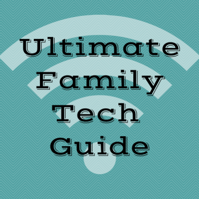 Ultimate Family Tech Guide