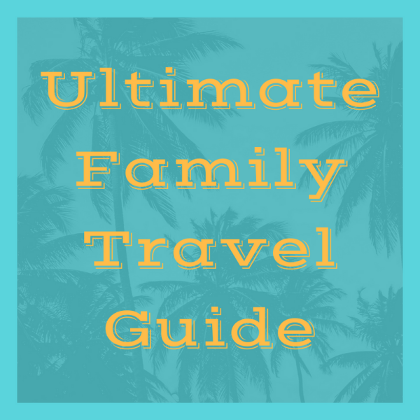 Ultimate Family Travel Guide