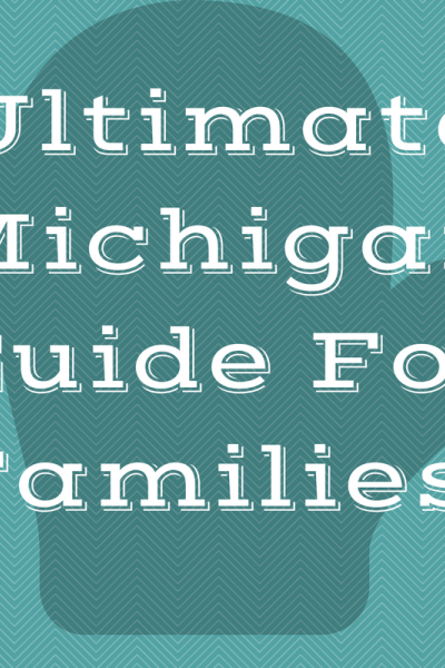 Ultimate Michigan Guide For Families