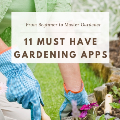 The Must Have Gardening Apps This Year